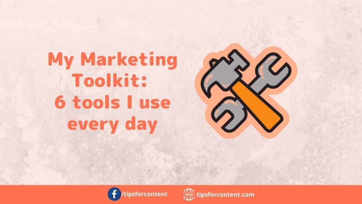 Marketing Toolkit 6 tools I use every day