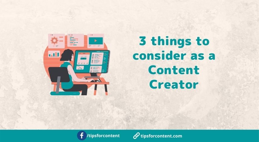 3 things to consider as a Content Creator