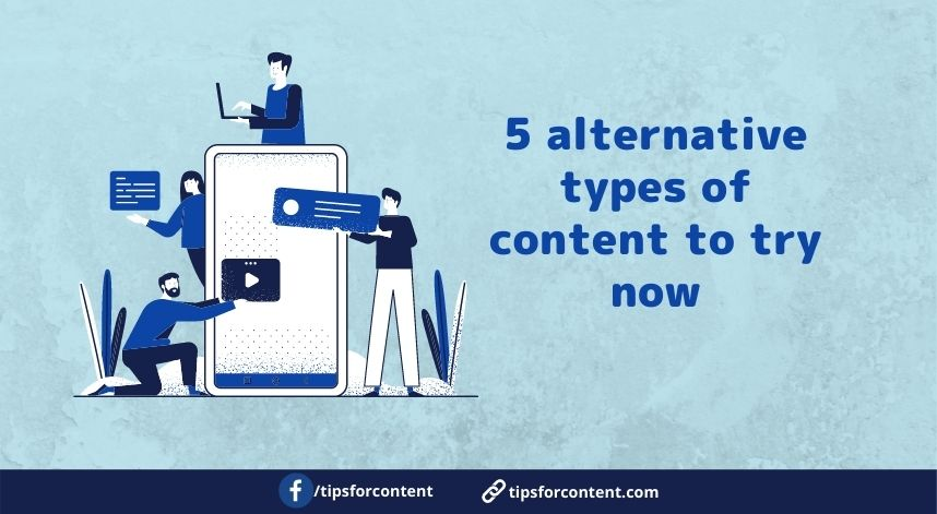 5 alternative types of content to try now