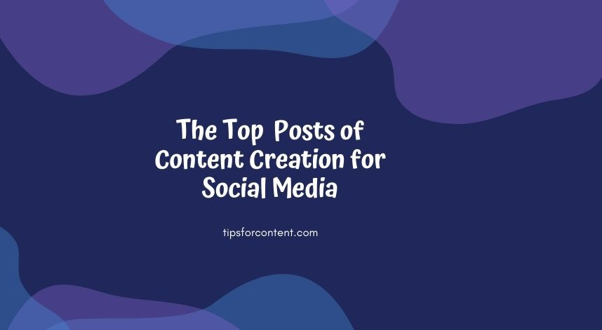 The Top Posts of Content Creation for Social Media