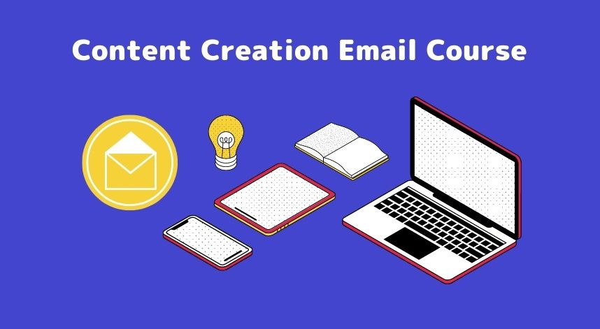 The content creation email course